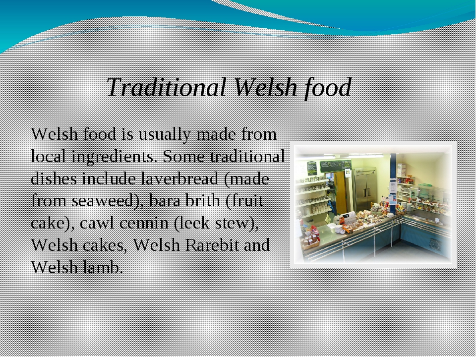 Traditional Welsh food Welsh food is usually made from local ingredients. Som...