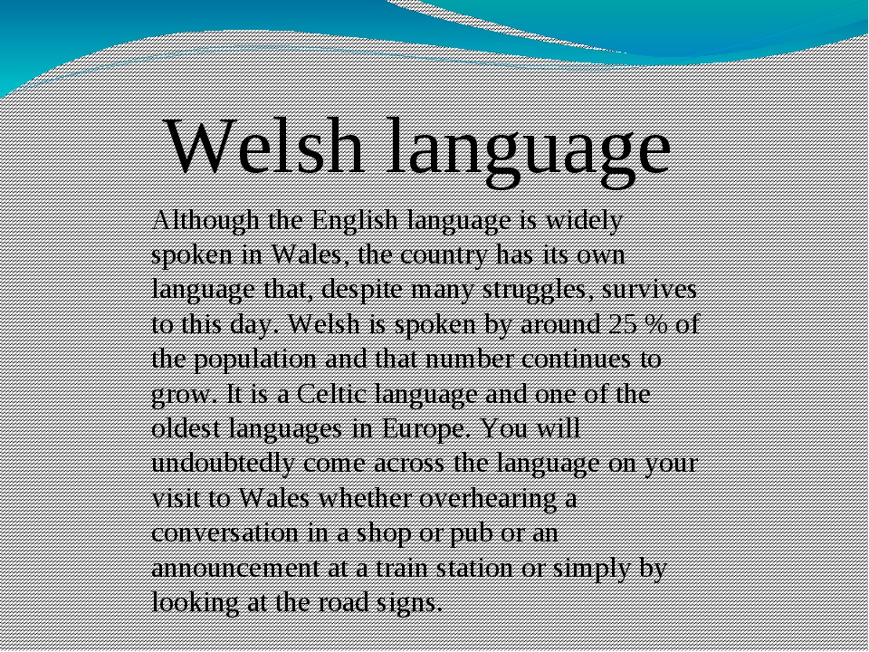 Although the English language is widely spoken in Wales, the country has its...