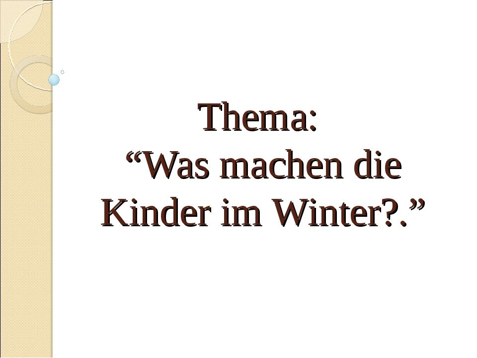 """Thema: """"Was machen die Kinder im Winter?."""""""