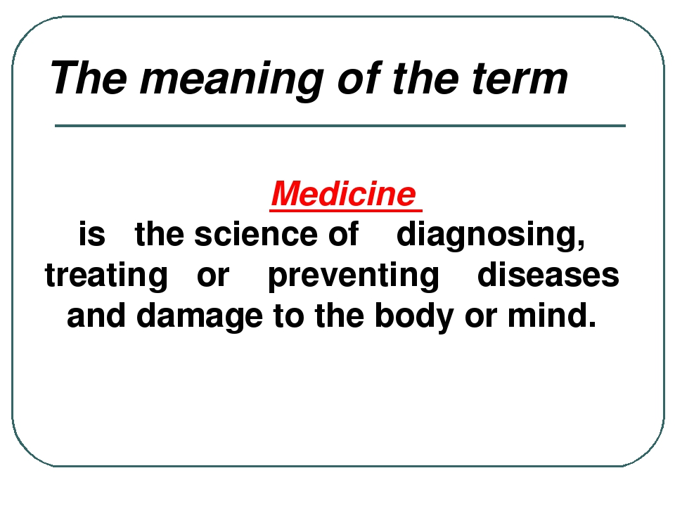 The meaning of the term Medicine is the science of diagnosing, treating or p...