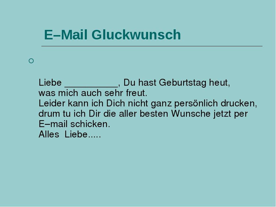 E–Mail Gluckwunsch Liebe __________, Du hast Geburtstag heut, was mich auch s...
