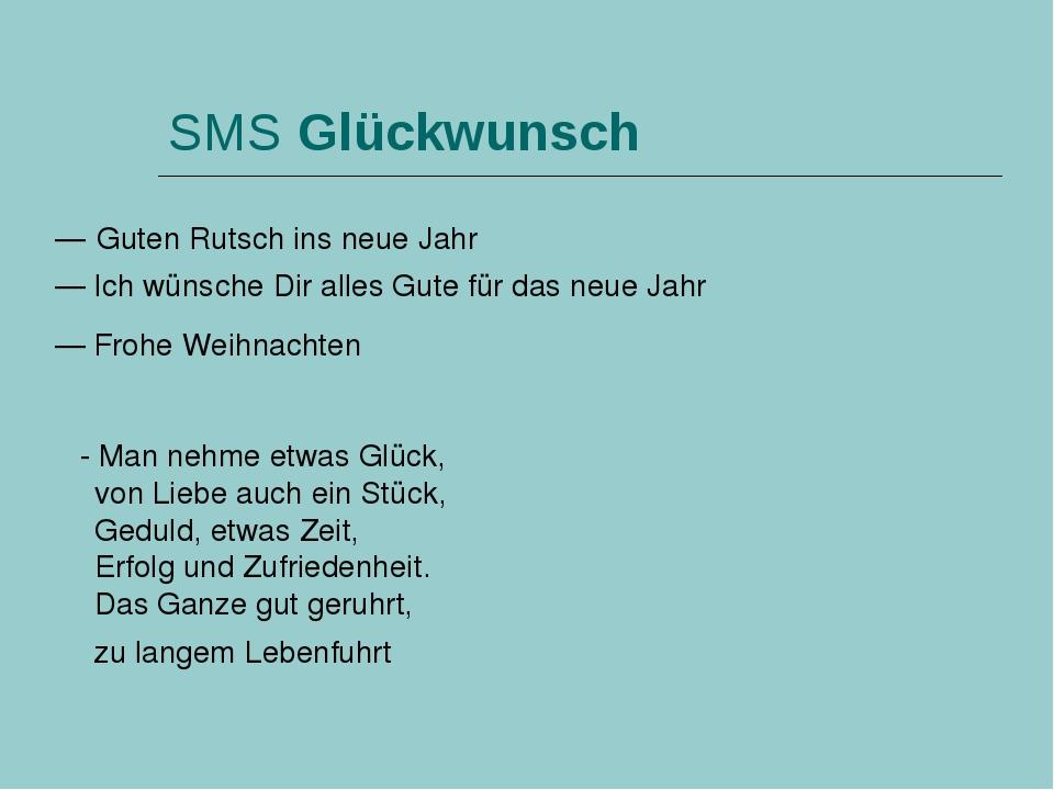 SMS Glückwunsch —Guten Rutsch ins neue Jahr —Ich wünsche Dir alles Gute für...