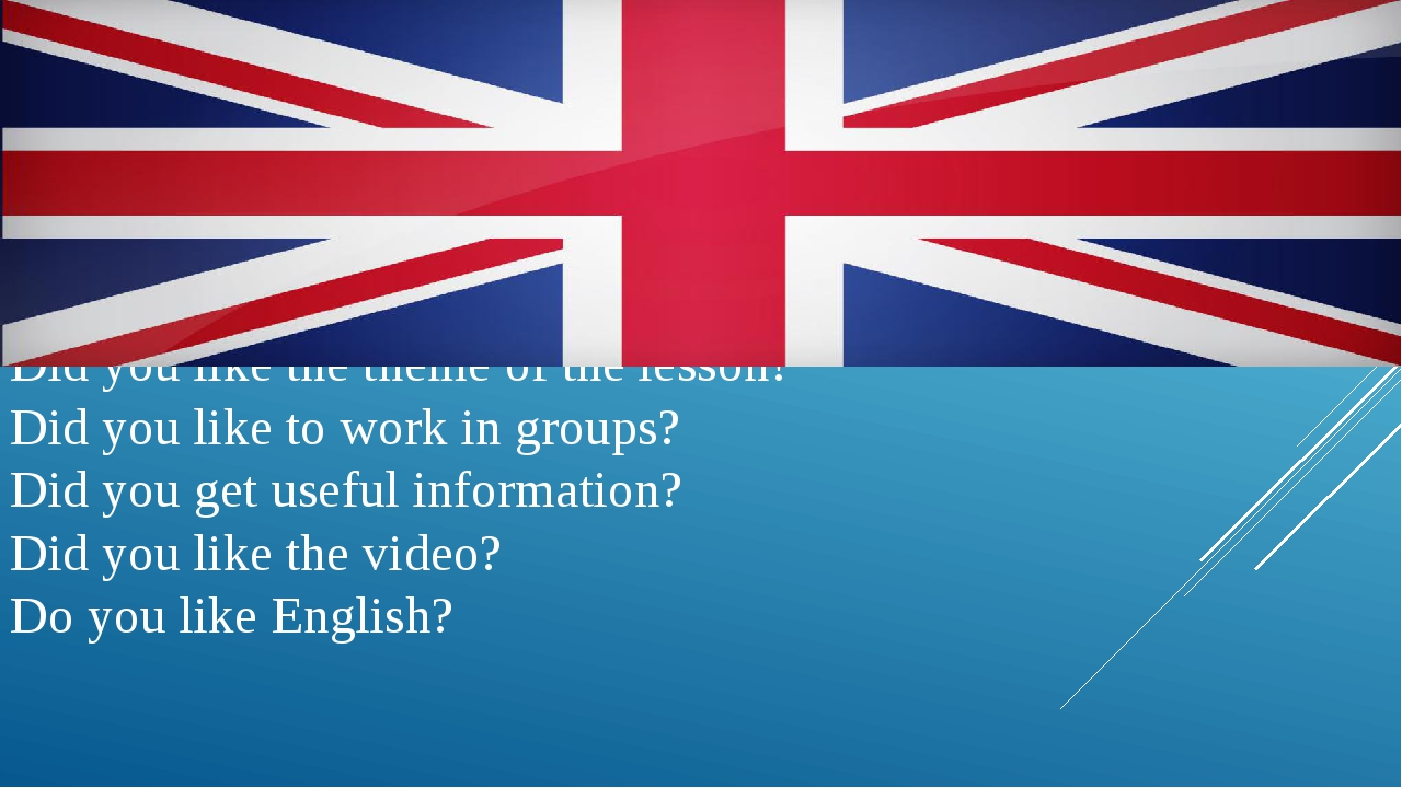 Did you like the theme of the lesson? Did you like to work in groups? Did you...