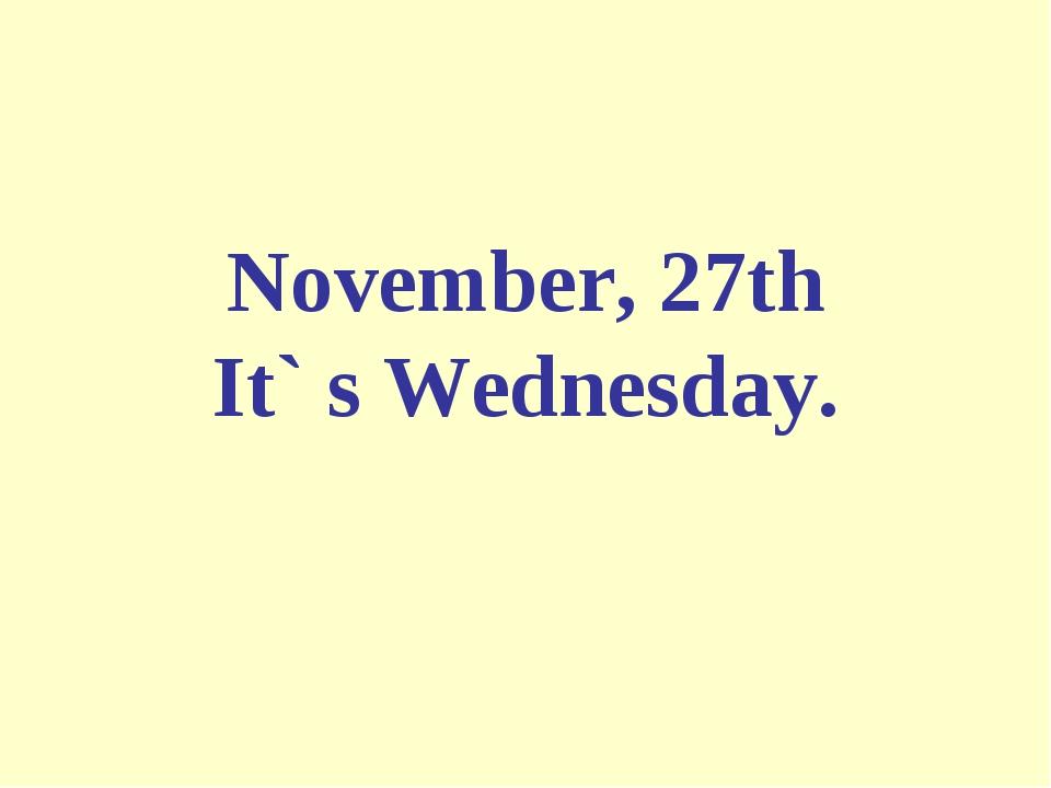 November, 27th It` s Wednesday.