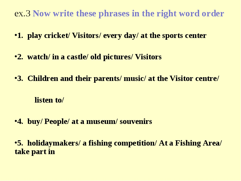 ex.3 Now write these phrases in the right word order 1. play cricket/ Visitor...