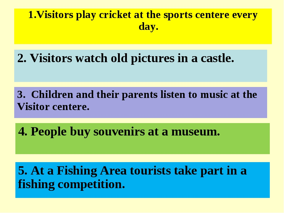 1.Visitors play cricket at the sports centere every day. 2. Visitors watch ol...