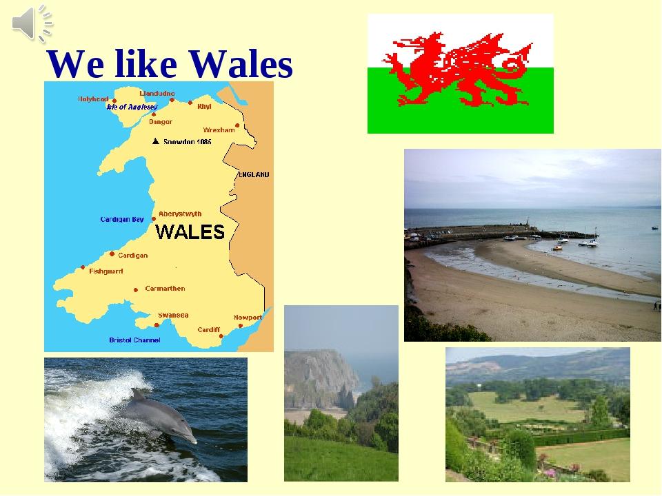 We like Wales
