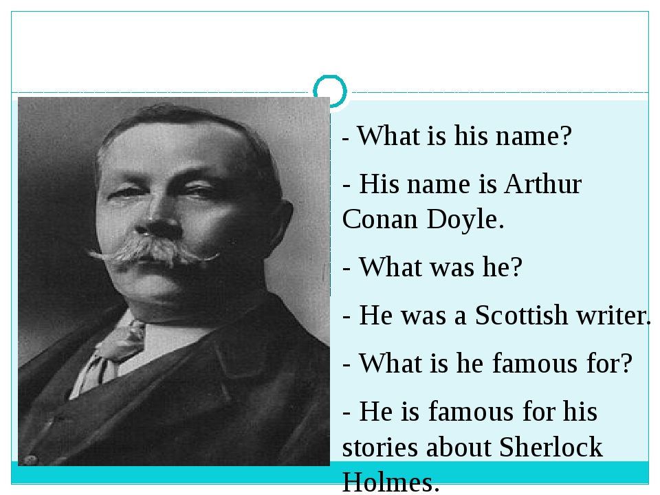 - What is his name? - His name is Arthur Conan Doyle. - What was he? - He wa...