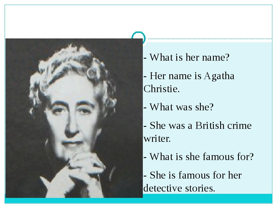 - What is her name? - Her name is Agatha Christie. - What was she? - She was...