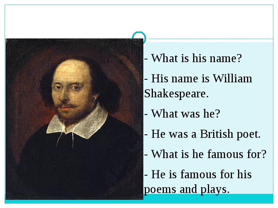 - What is his name? - His name is William Shakespeare. - What was he? - He w...