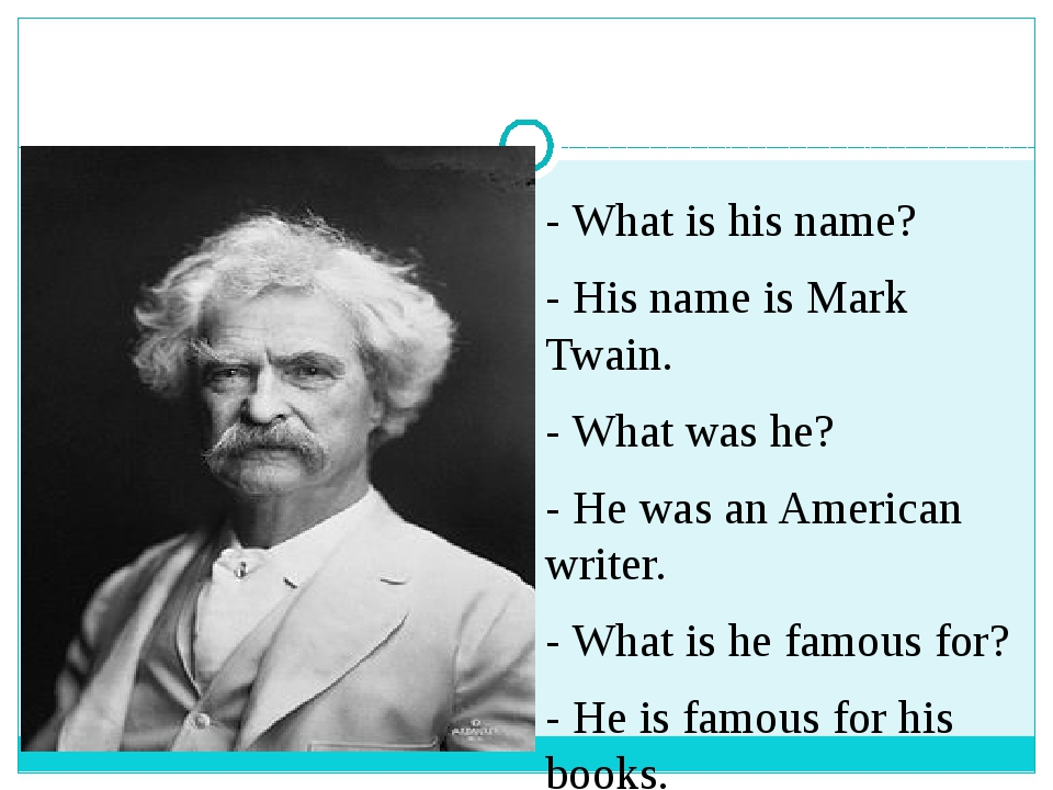 - What is his name? - His name is Mark Twain. - What was he? - He was an Ame...
