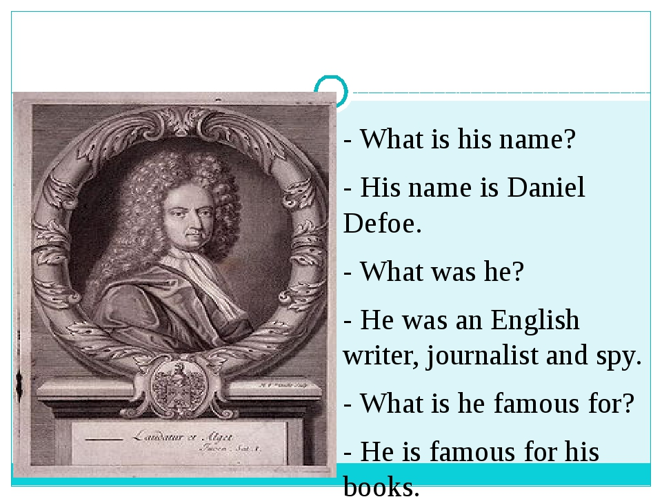 - What is his name? - His name is Daniel Defoe. - What was he? - He was an E...