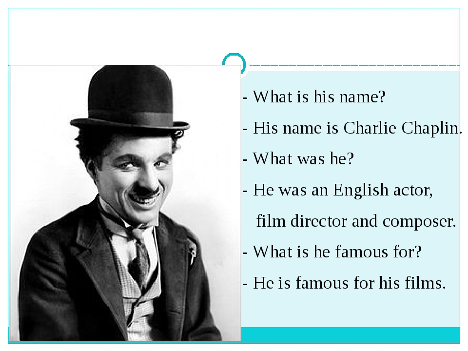 - What is his name? - His name is Charlie Chaplin. - What was he? - He was a...