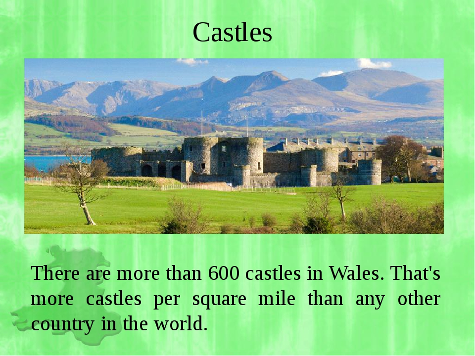 There are more than 600 castles in Wales. That's more castles per square mil...