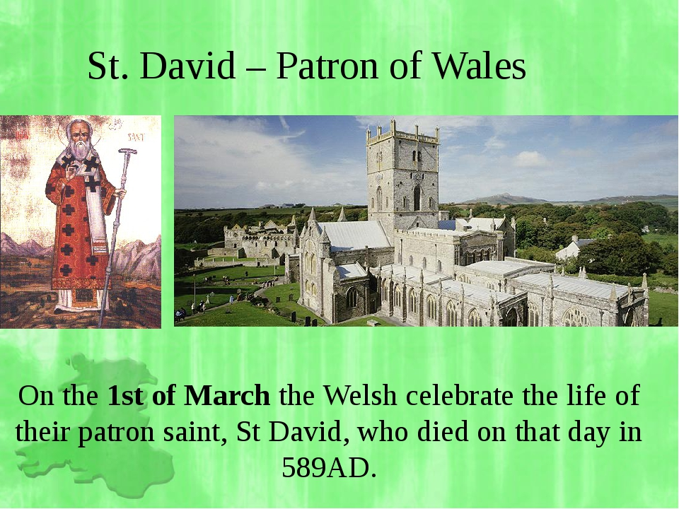 St. David – Patron of Wales On the 1st of March the Welsh celebrate the life...