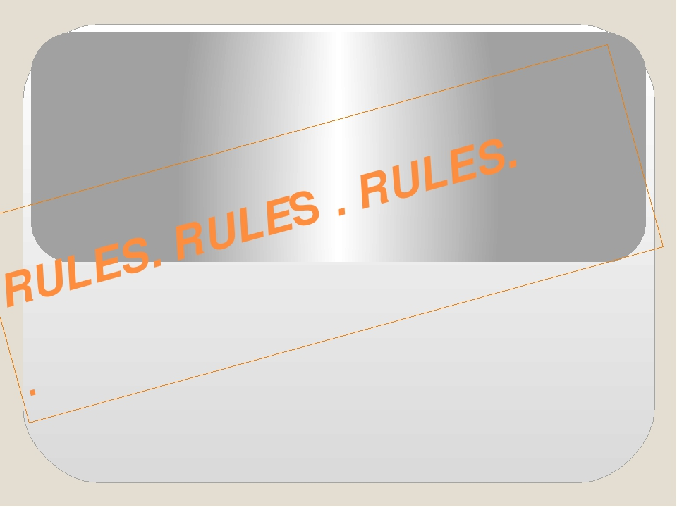RULES. RULES . RULES. .