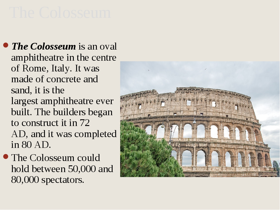 The Colosseum The Colosseum is an oval amphitheatre in the centre of Rome, It...