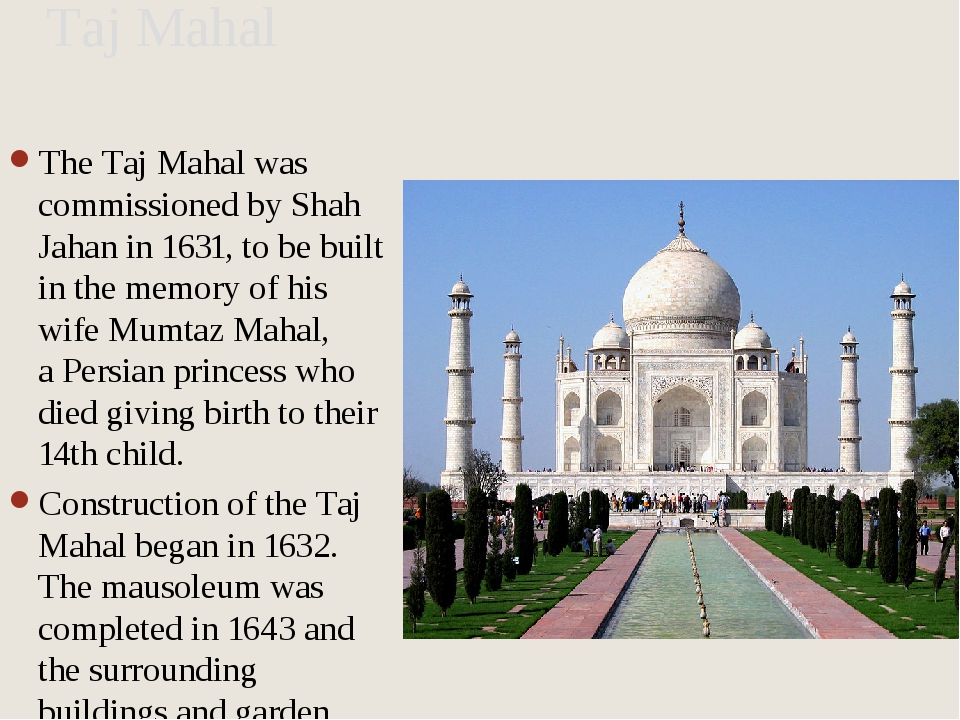 Taj Mahal The Taj Mahal was commissioned by Shah Jahan in 1631, to be built i...