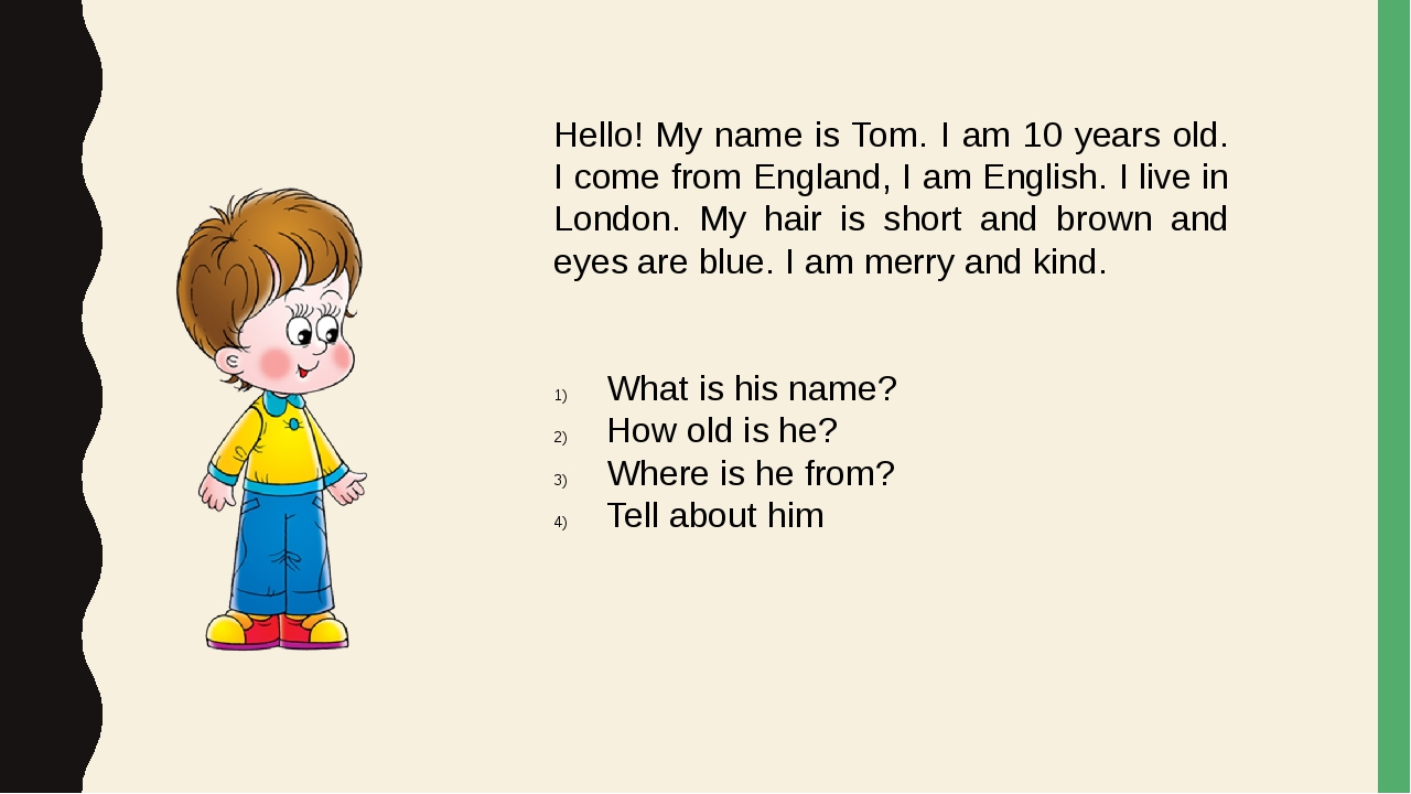 Hello! My name is Tom. I am 10 years old. I come from England, I am English....