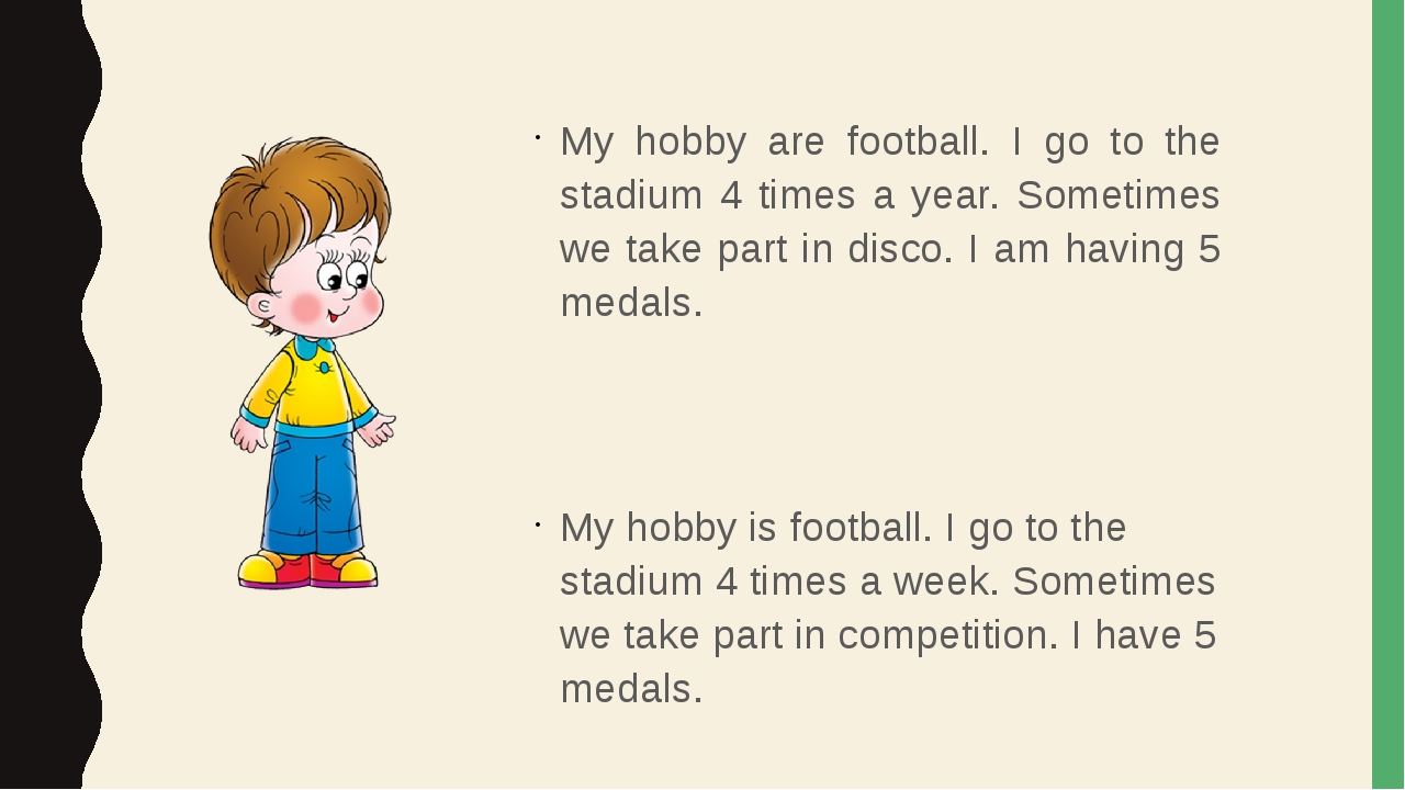 My hobby are football. I go to the stadium 4 times a year. Sometimes we take...