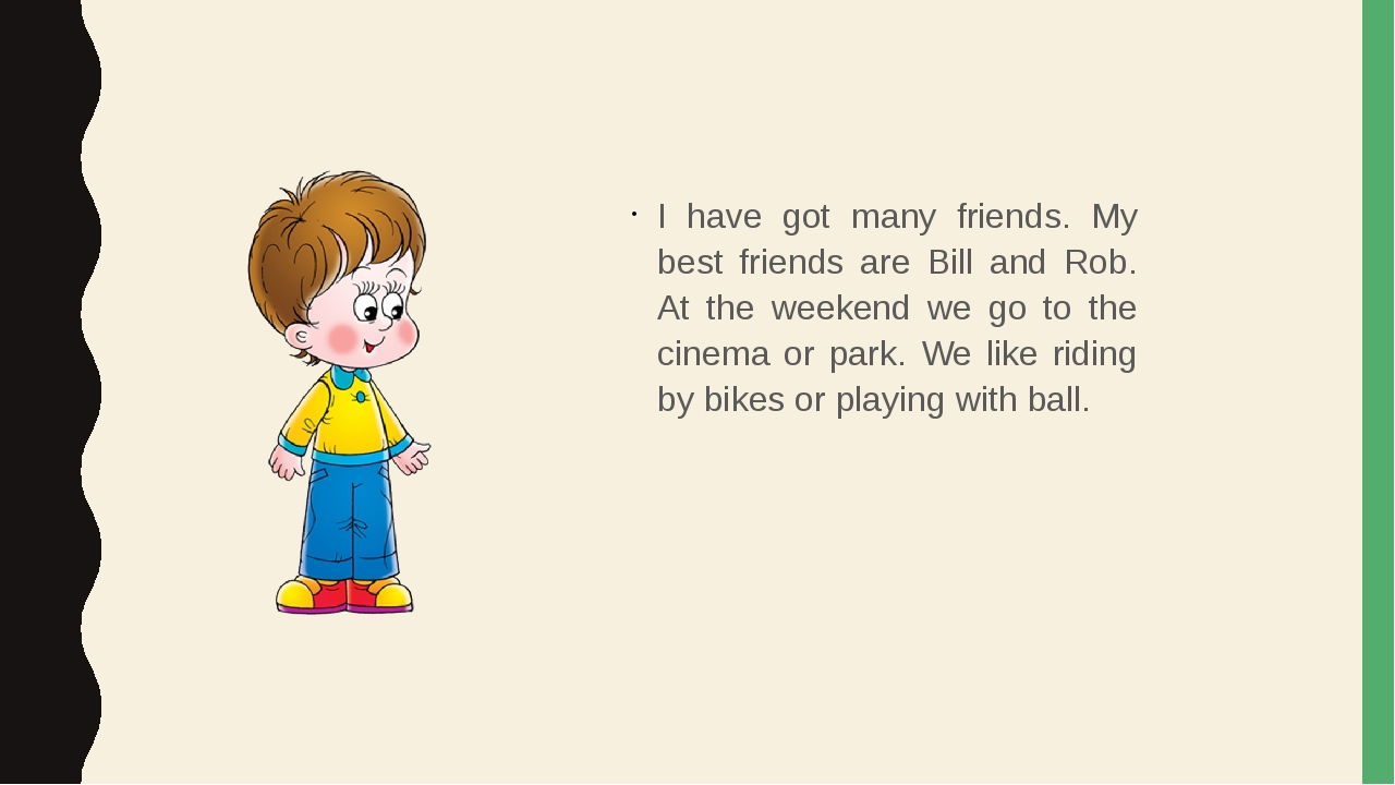 I have got many friends. My best friends are Bill and Rob. At the weekend we...