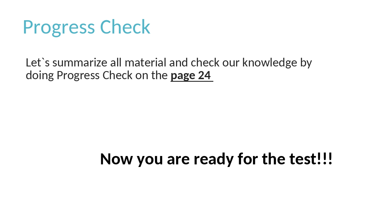Progress Check Let`s summarize all material and check our knowledge by doing...
