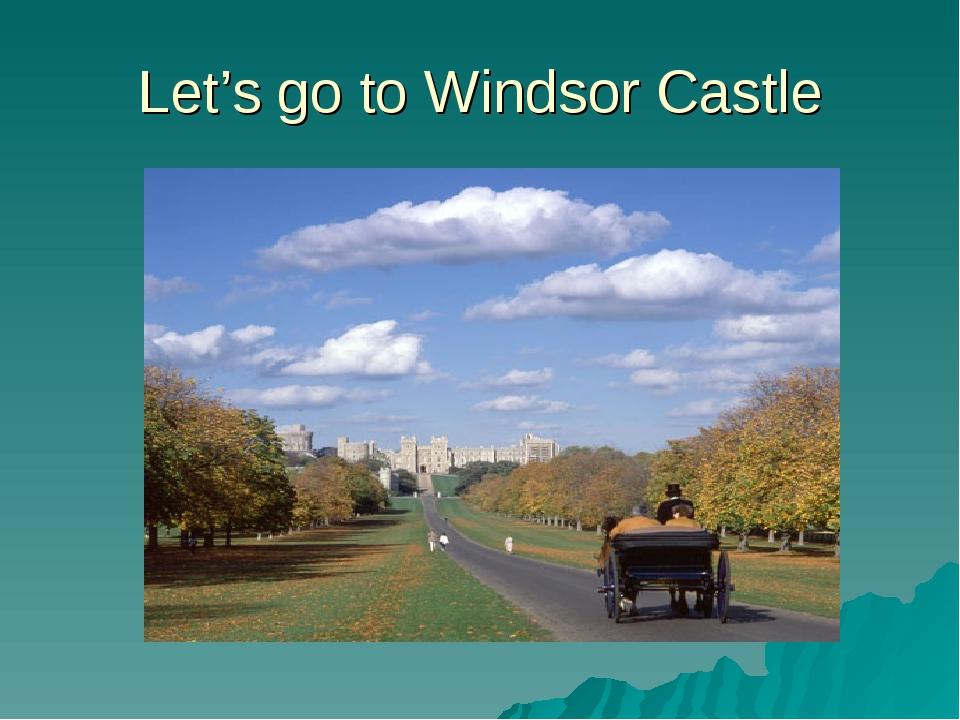 Let's go to Windsor Castle