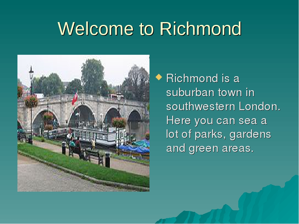 Welcome to Richmond Richmond is a suburban town in southwestern London. Here...