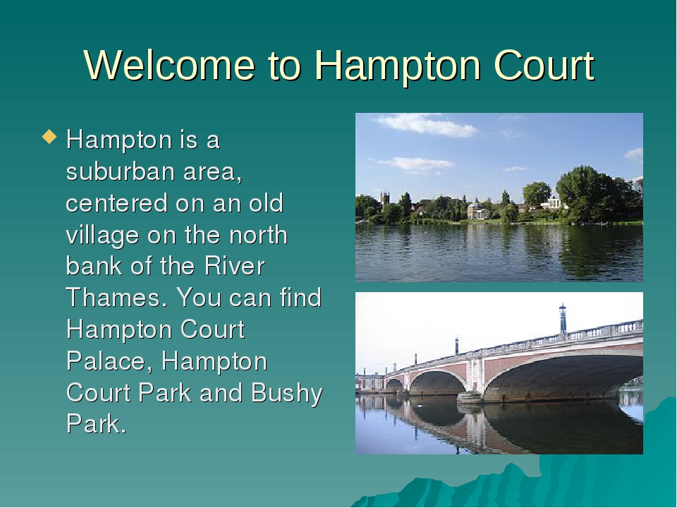 Welcome to Hampton Court Hampton is a suburban area, centered on an old villa...
