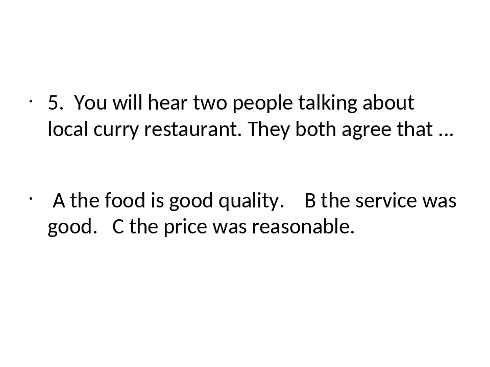 5. You will hear two people talking about local curry restaurant. They both...