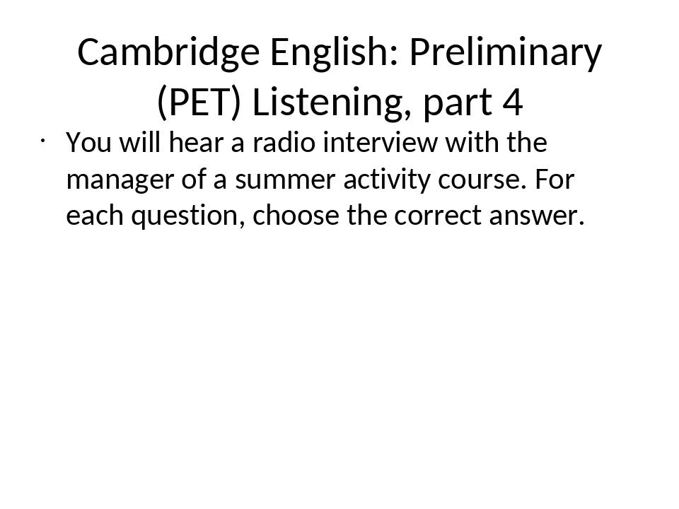 Cambridge English: Preliminary (PET) Listening, part 4 You will hear a radio...