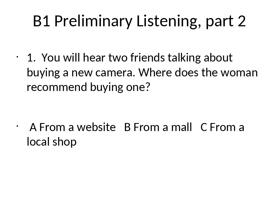 B1 Preliminary Listening, part 2 1. You will hear two friends talking about...