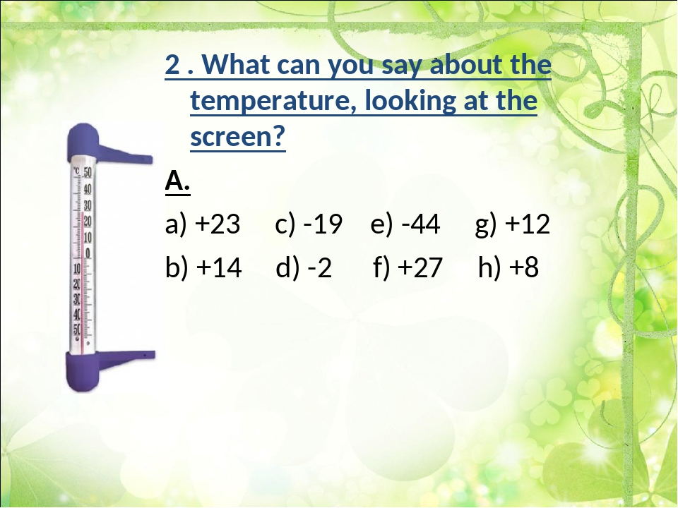 2 . What can you say about the temperature, looking at the screen? A. a) +23...