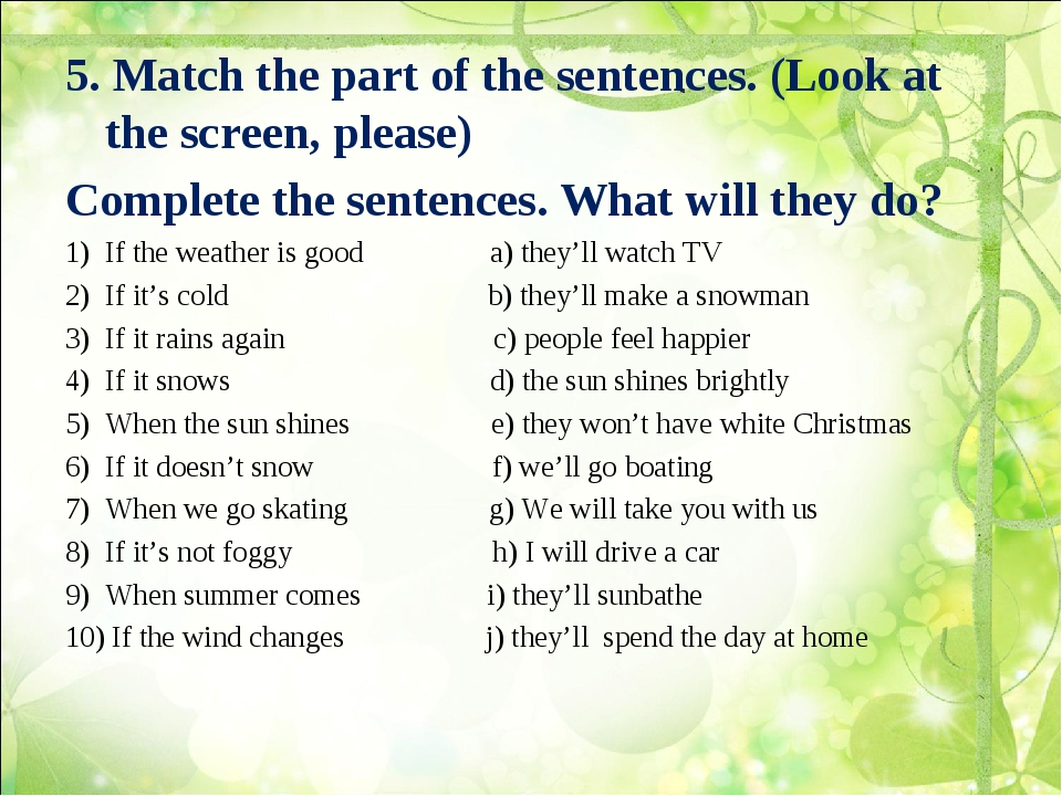 5. Match the part of the sentences. (Look at the screen, please) Complete the...