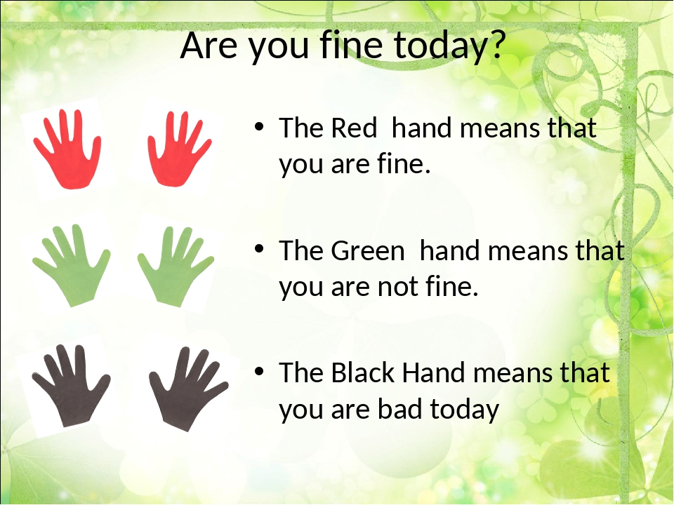 Are you fine today? The Red hand means that you are fine. The Green hand mean...