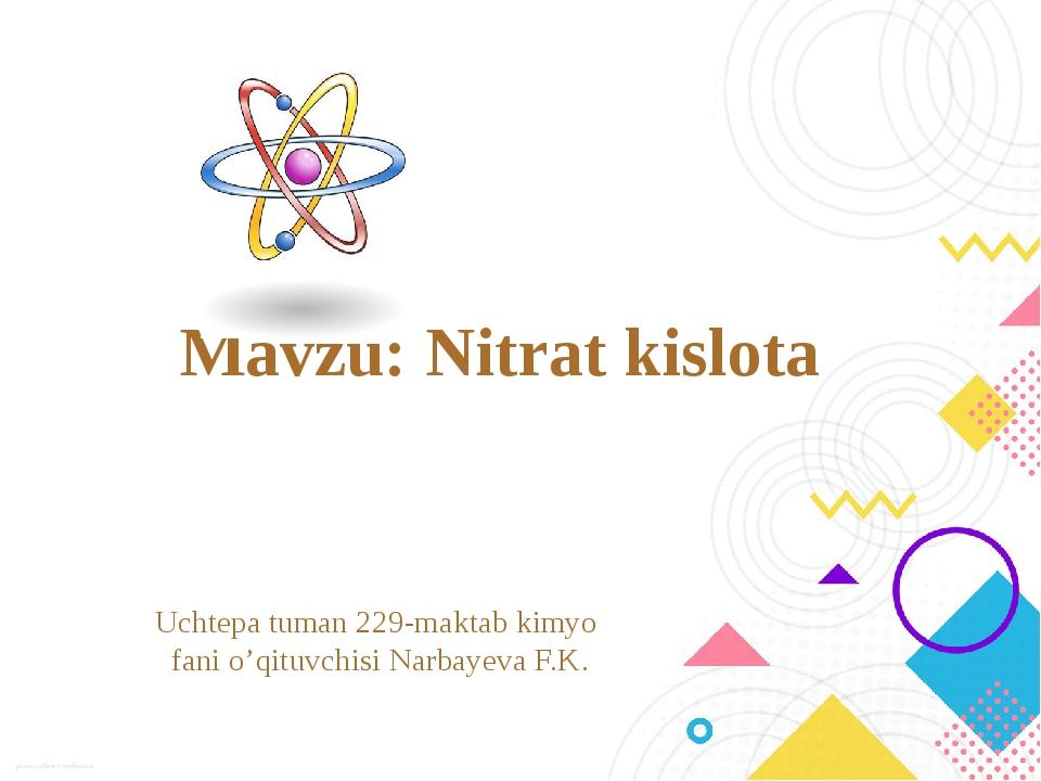 Mavzu: Nitrat kislota Uchtepa tuman 229-maktab kimyo fani o'qituvchisi Narbay...