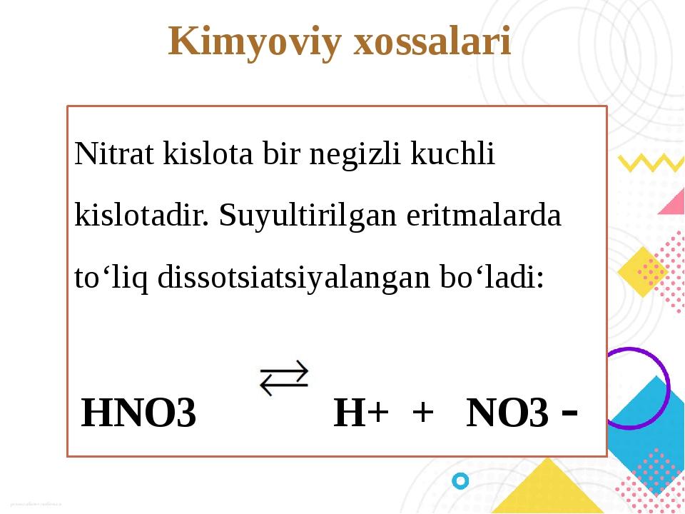 Kimyoviy xossalari Nitrat kislota bir negizli kuchli kislotadir. Suyultirilga...