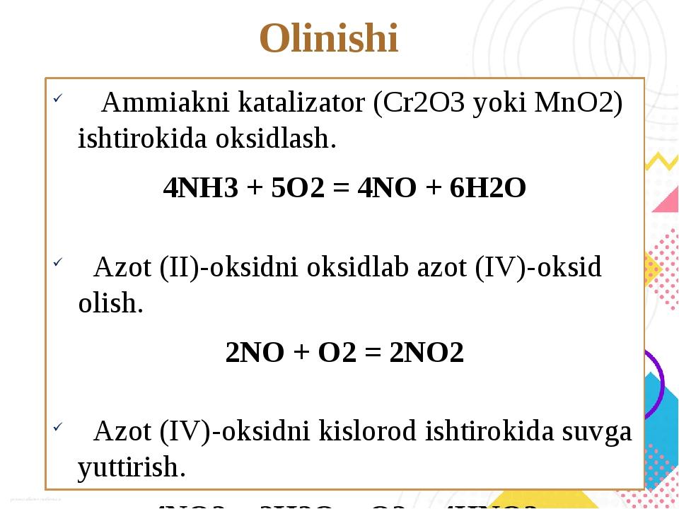 Olinishi Ammiakni katalizator (Cr2O3 yoki MnO2) ishtirokida oksidlash. 4NH3 +...