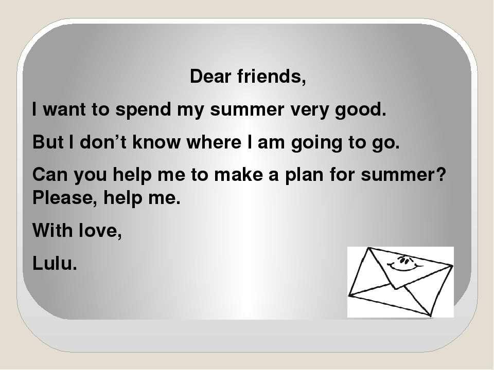 Dear friends, I want to spend my summer very good. But I don't know where I...