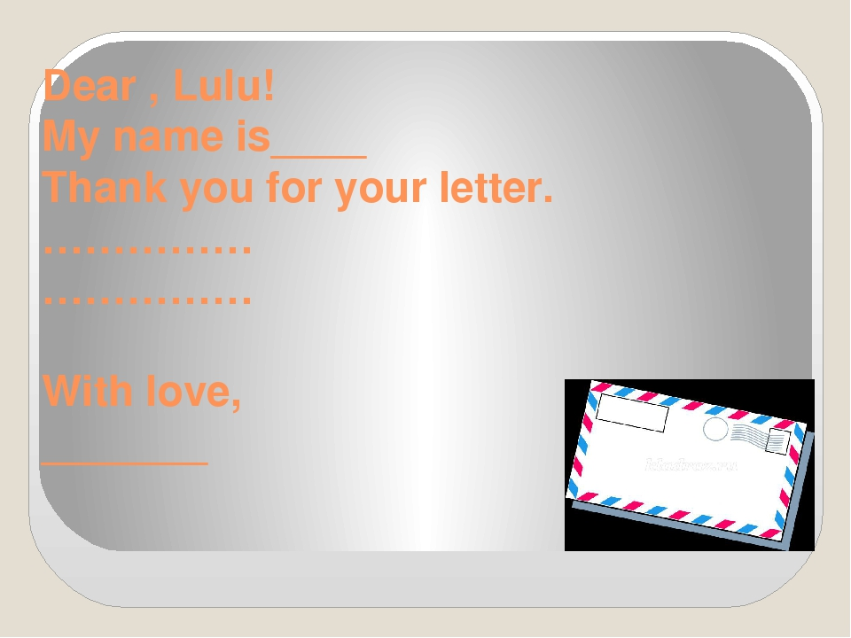Dear , Lulu! My name is____ Thank you for your letter. …………… …………… With love,...