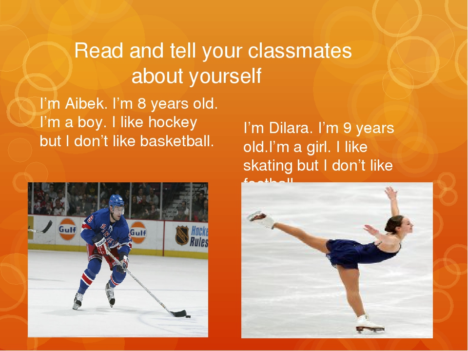 Read and tell your classmates about yourself I'm Aibek. I'm 8 years old. I'm...
