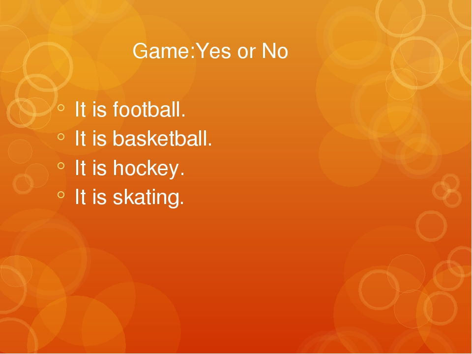 Game:Yes or No It is football. It is basketball. It is hockey. It is skating.