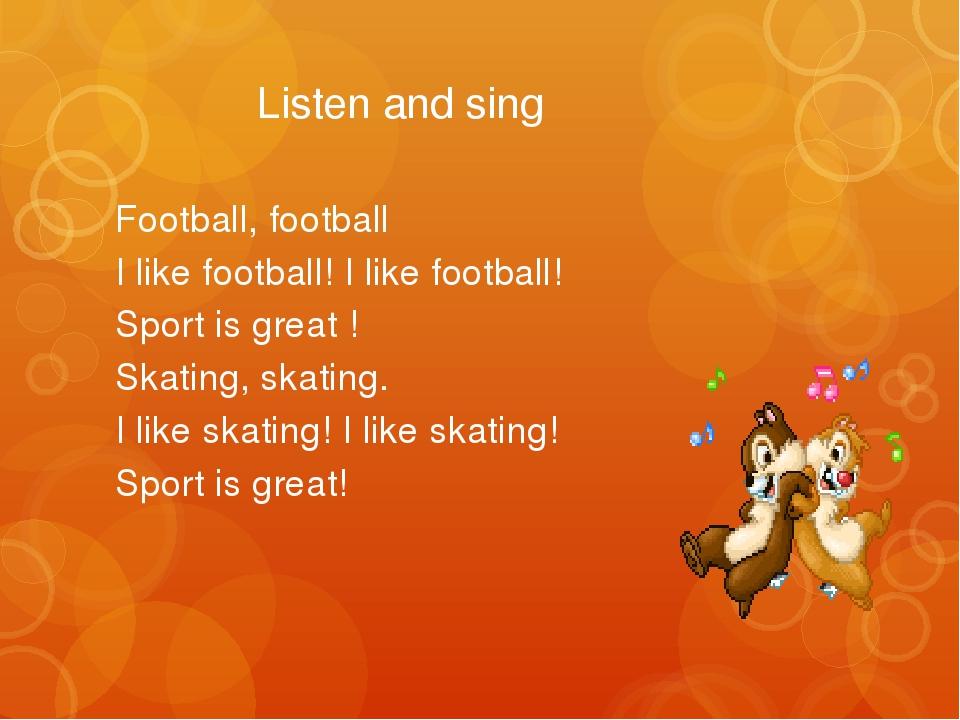 Listen and sing Football, football I like football! I like football! Sport i...
