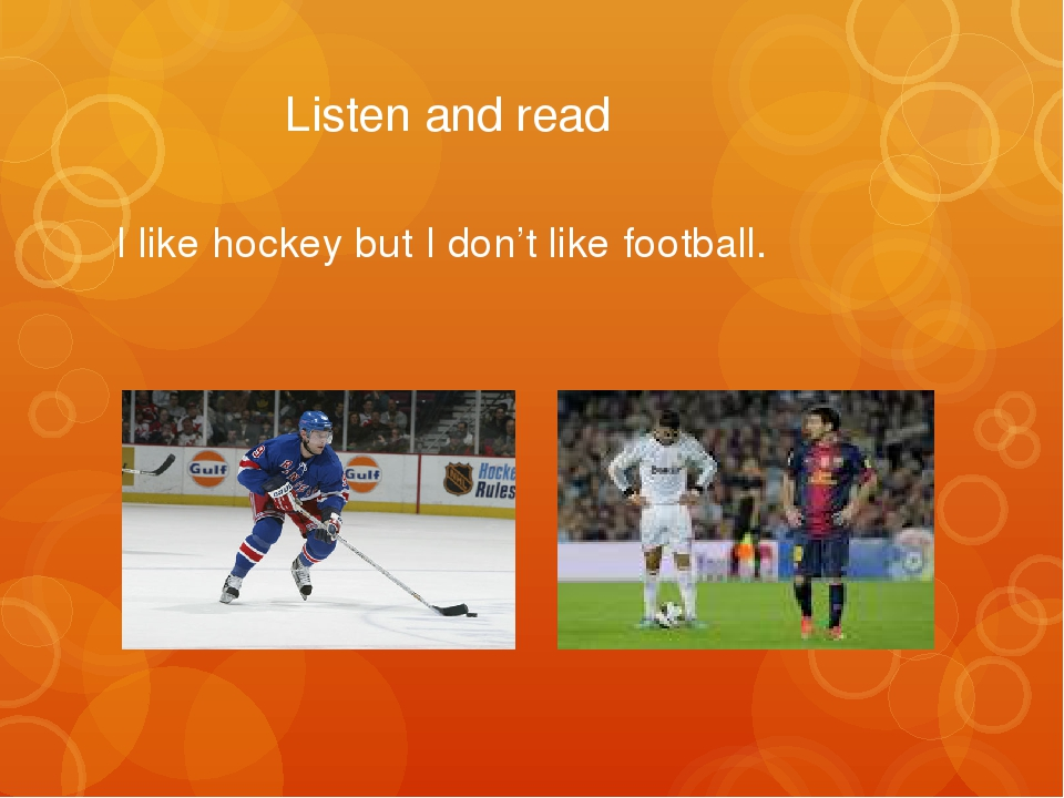 Listen and read I like hockey but I don't like football.