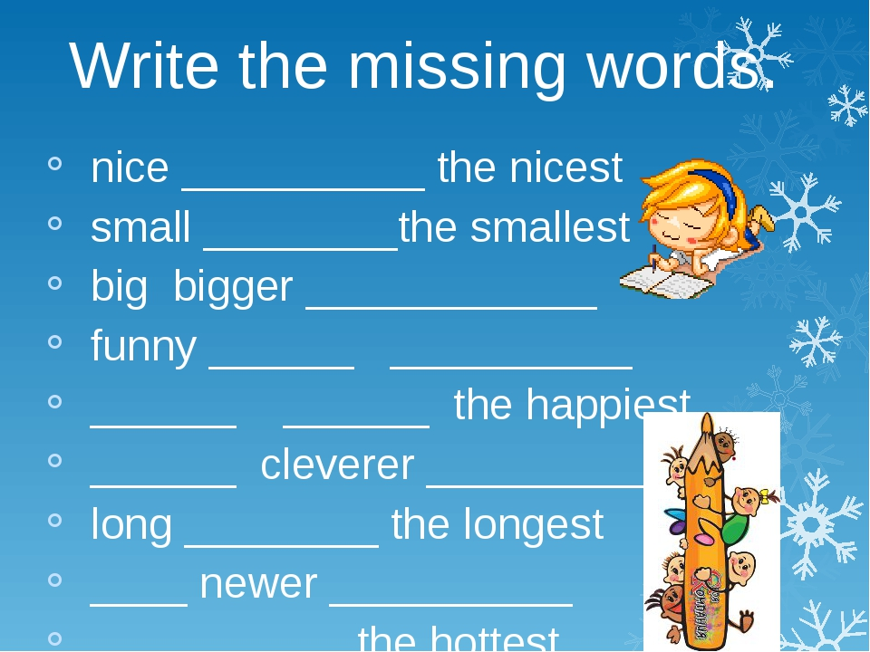 Write the missing words. nice __________ the nicest small ________the smalle...