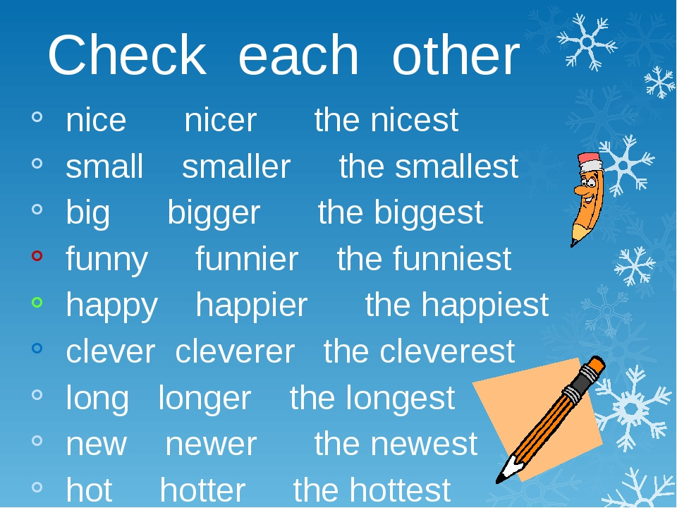 Check each other nice nicer the nicest small smaller the smallest big bigger...