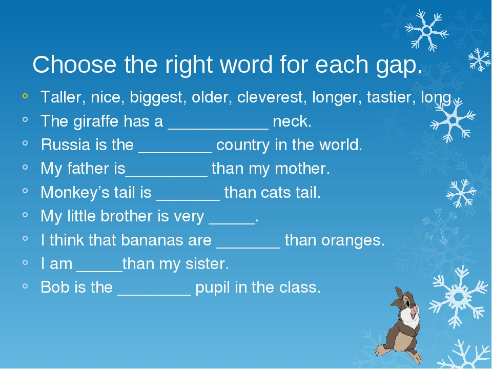 Choose the right word for each gap. Taller, nice, biggest, older, cleverest,...