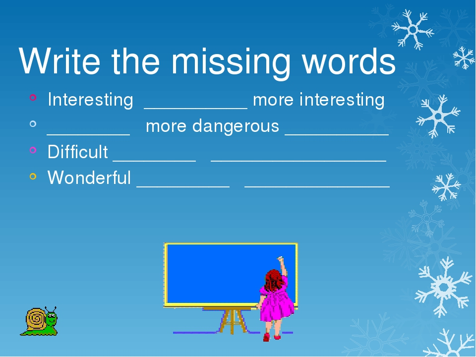 Write the missing words Interesting __________ more interesting ________ more...