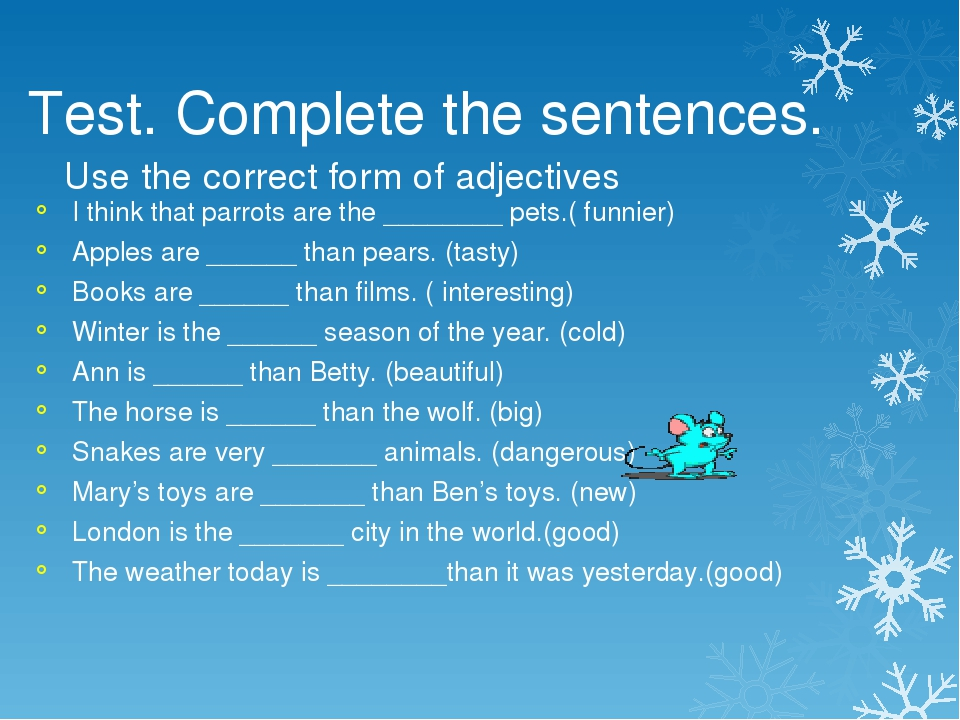 Test. Complete the sentences. Use the correct form of adjectives I think that...