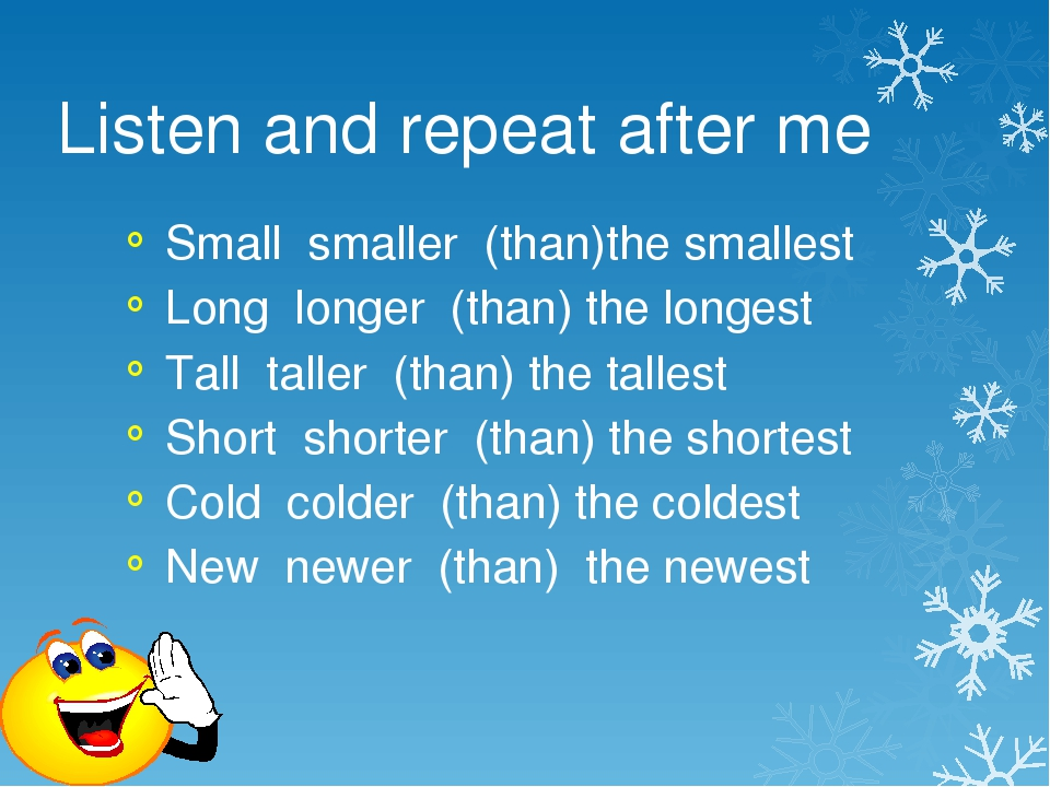 Listen and repeat after me Small smaller (than)the smallest Long longer (tha...